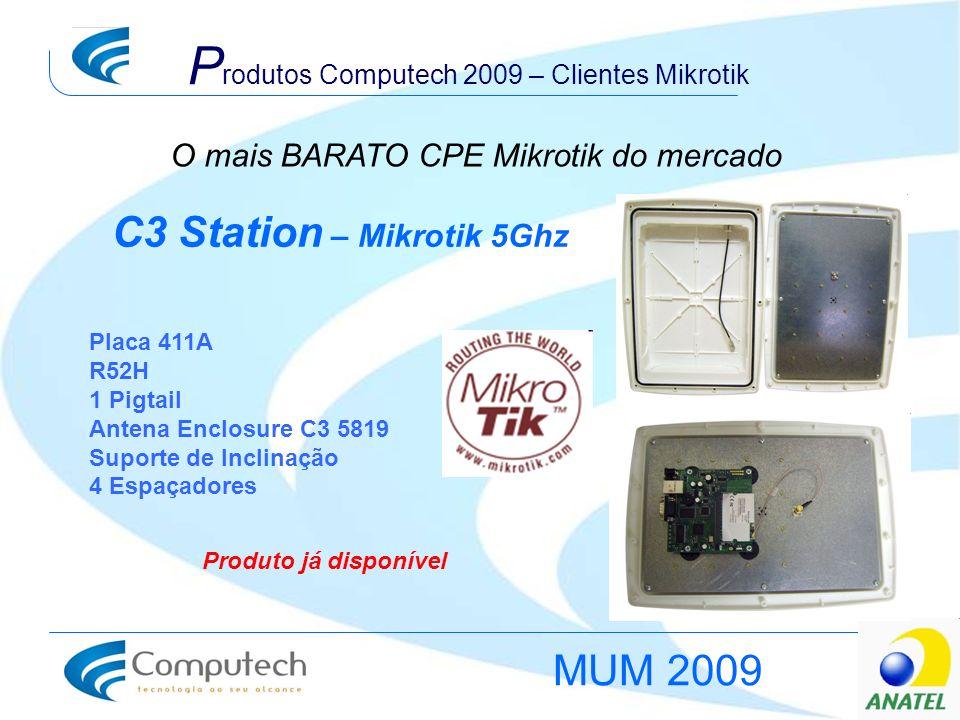 P rodutos Computech 2009 – Clientes Mikrotik C3 Station – Mikrotik 5Ghz Placa 411A R52H 1 Pigtail Antena Enclosure C3 5819 Suporte de Inclinação 4 Esp