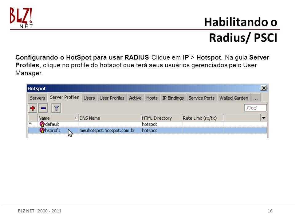BLZ NET I 2000 - 2011 16 Habilitando o Radius/ PSCI Configurando o HotSpot para usar RADIUS Clique em IP > Hotspot.