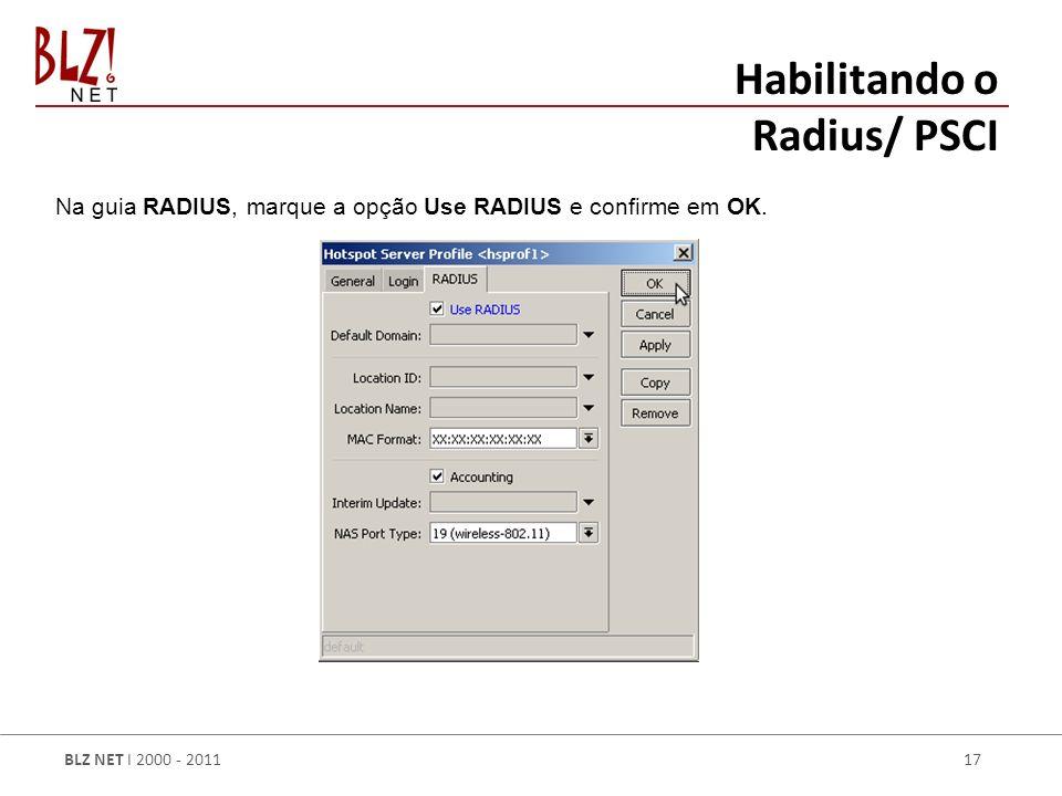 BLZ NET I 2000 - 2011 17 Habilitando o Radius/ PSCI Na guia RADIUS, marque a opção Use RADIUS e confirme em OK.