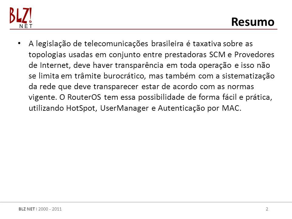 BLZ NET I 2000 - 2011 2 A legislação de telecomunicações brasileira é taxativa sobre as topologias usadas em conjunto entre prestadoras SCM e Provedores de Internet, deve haver transparência em toda operação e isso não se limita em trâmite burocrático, mas também com a sistematização da rede que deve transparecer estar de acordo com as normas vigente.
