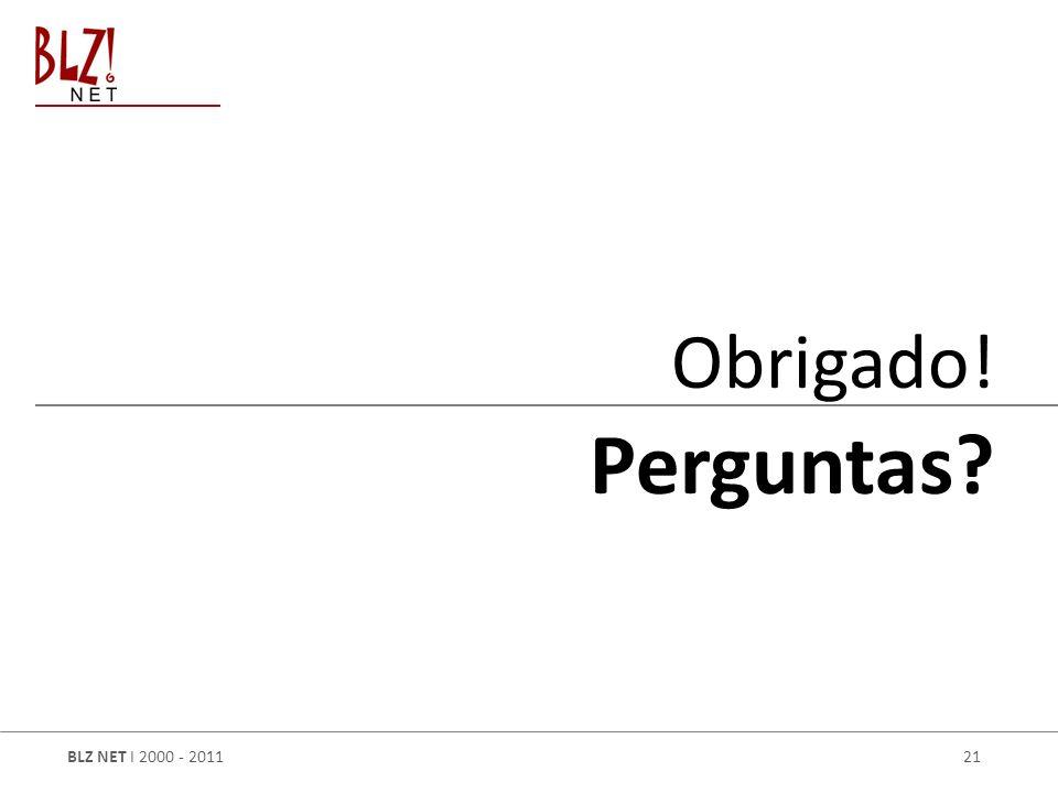 BLZ NET I 2000 - 2011 21 Obrigado! Perguntas?