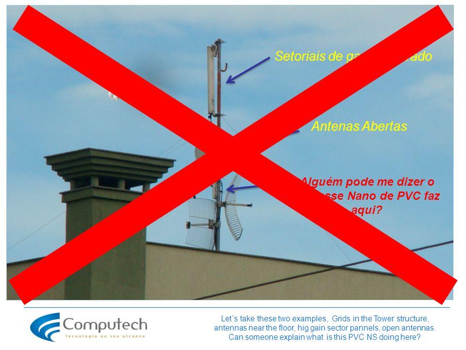 Alguém pode me dizer o que esse Nano de PVC faz aqui? Let´s take these two examples, Grids in the Tower structure, antennas near the floor, hig gain s