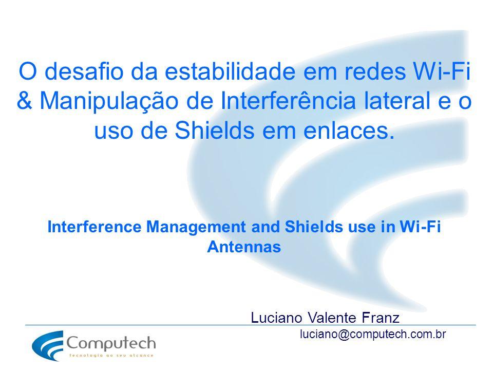 Interference Management and Shields use in Wi-Fi Antennas O desafio da estabilidade em redes Wi-Fi & Manipulação de Interferência lateral e o uso de S
