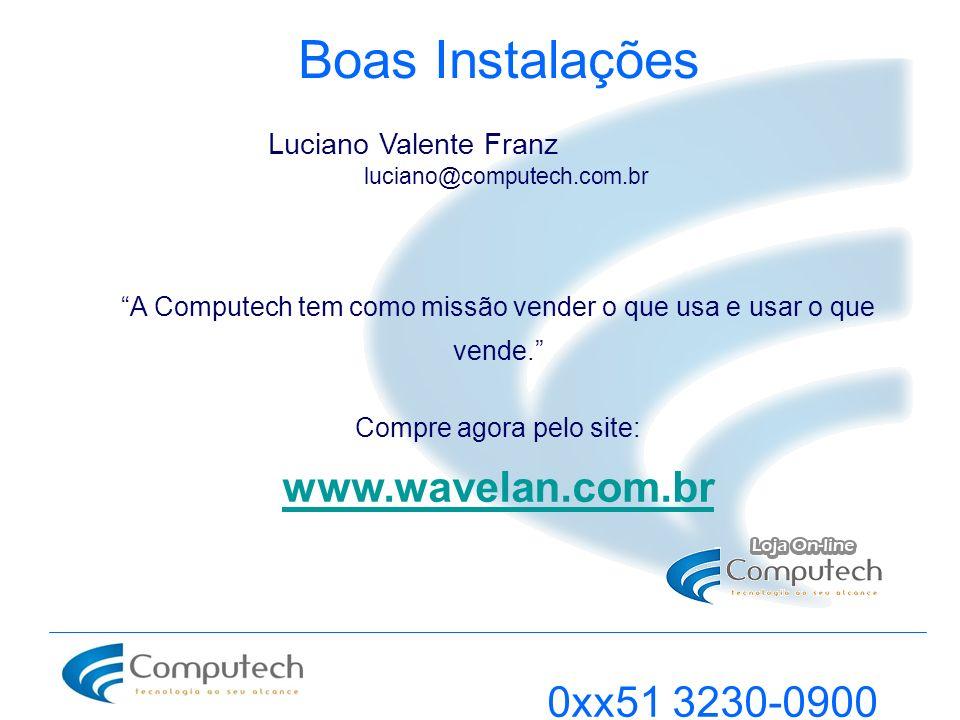 Boas Instalações A Computech tem como missão vender o que usa e usar o que vende. Compre agora pelo site: www.wavelan.com.br 0xx51 3230-0900 Luciano V