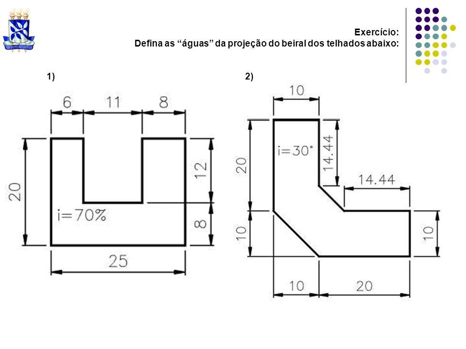 Exercício: Defina as águas da projeção do beiral dos telhados abaixo: 1)2)
