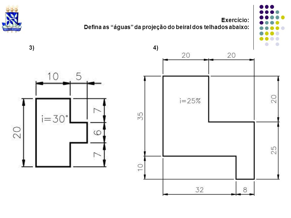 Exercício: Defina as águas da projeção do beiral dos telhados abaixo: 3)4)