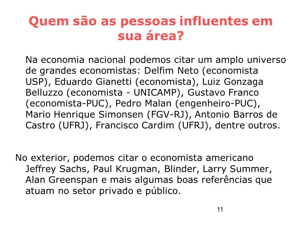 Quem são as pessoas influentes em sua área? Na economia nacional podemos citar um amplo universo de grandes economistas: Delfim Neto (economista USP),