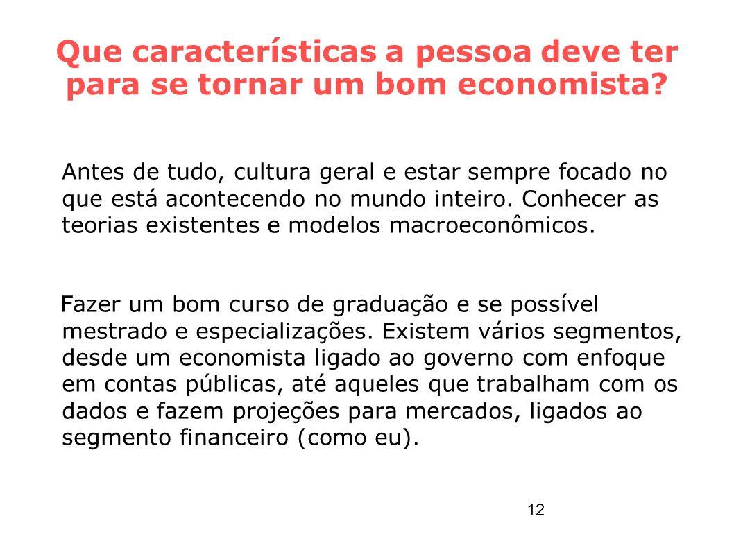Que características a pessoa deve ter para se tornar um bom economista? Antes de tudo, cultura geral e estar sempre focado no que está acontecendo no