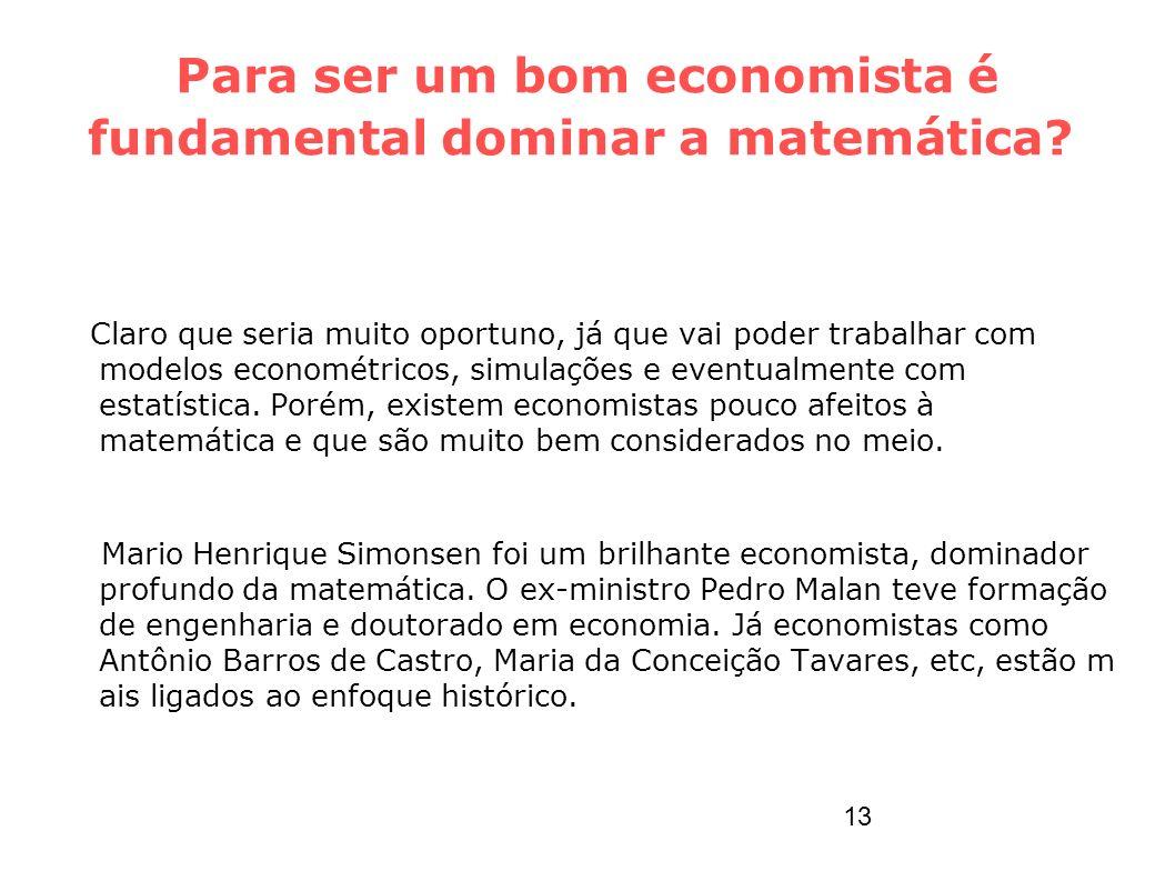 Para ser um bom economista é fundamental dominar a matemática? Claro que seria muito oportuno, já que vai poder trabalhar com modelos econométricos, s