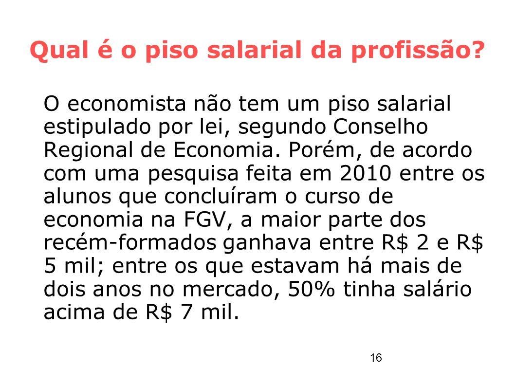 Qual é o piso salarial da profissão? O economista não tem um piso salarial estipulado por lei, segundo Conselho Regional de Economia. Porém, de acordo