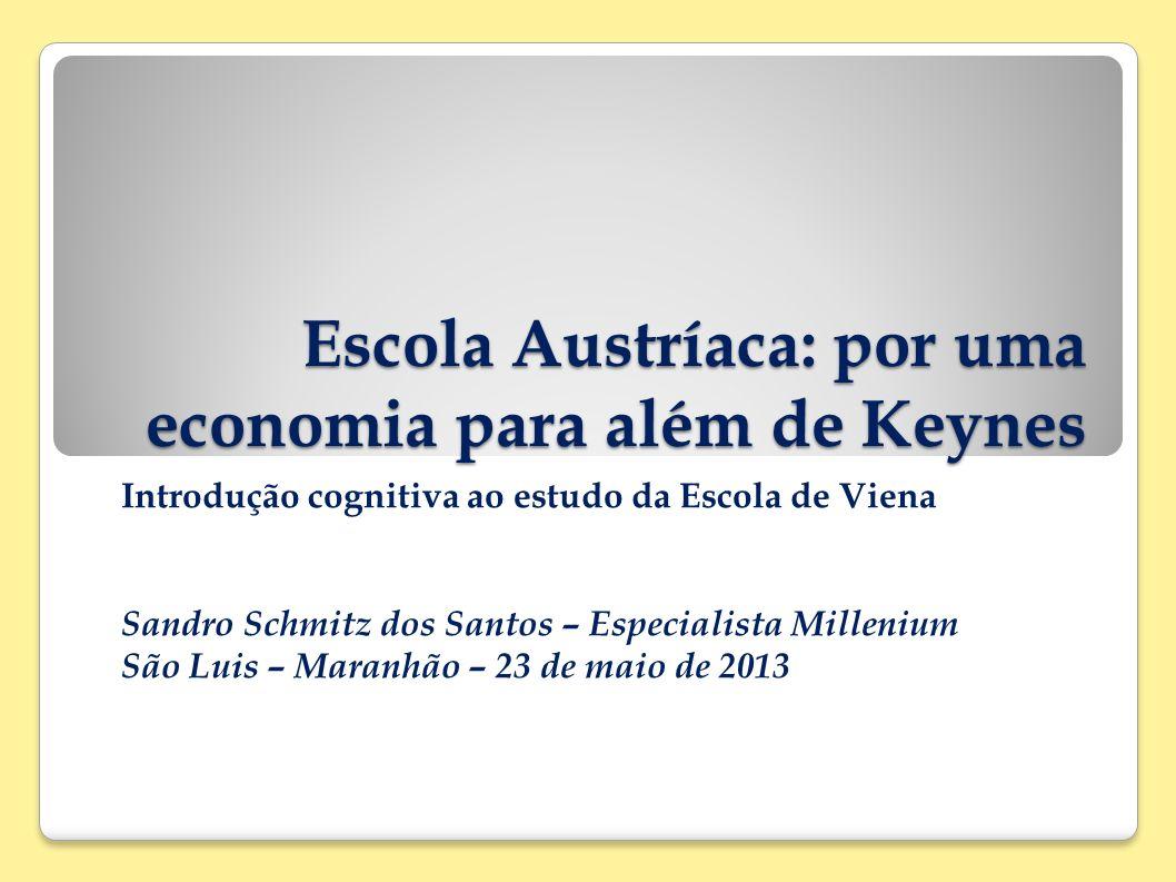 Escola Austríaca: por uma economia para além de Keynes Introdução cognitiva ao estudo da Escola de Viena Sandro Schmitz dos Santos – Especialista Mill