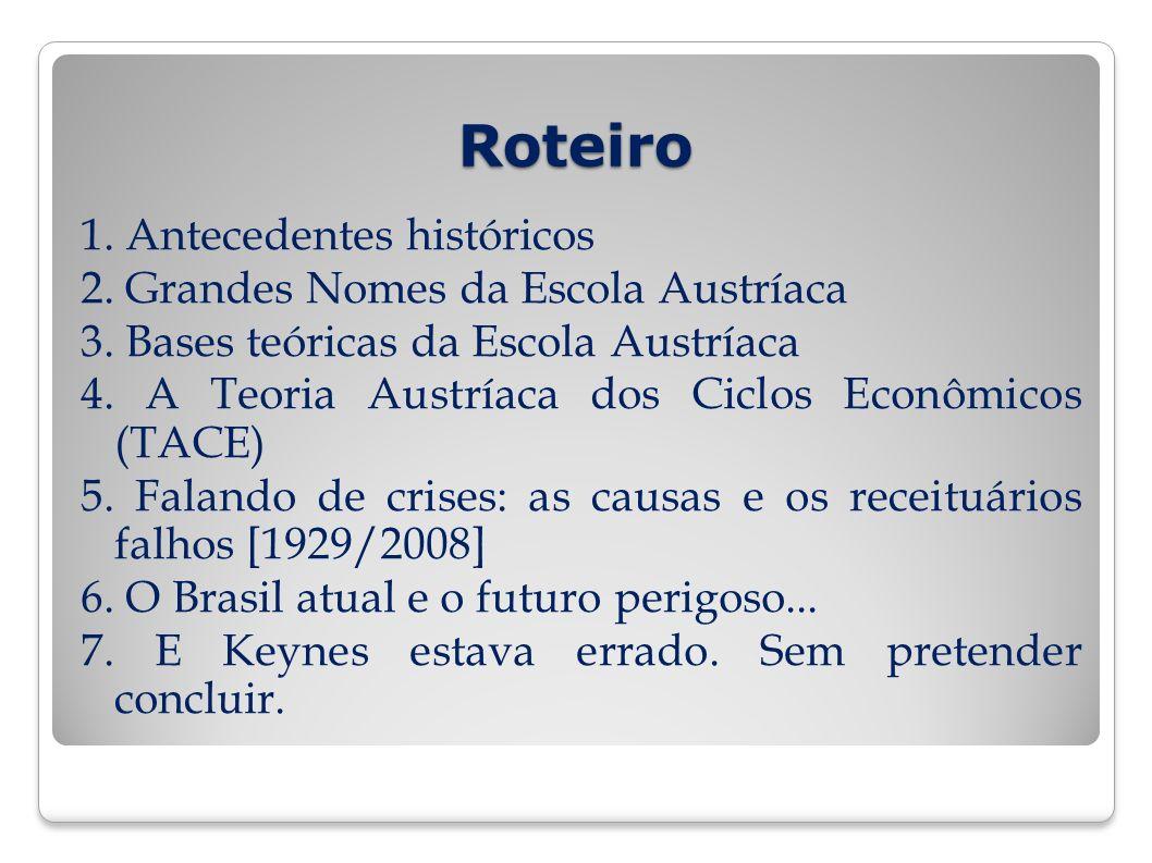 Roteiro 1. Antecedentes históricos 2. Grandes Nomes da Escola Austríaca 3. Bases teóricas da Escola Austríaca 4. A Teoria Austríaca dos Ciclos Econômi