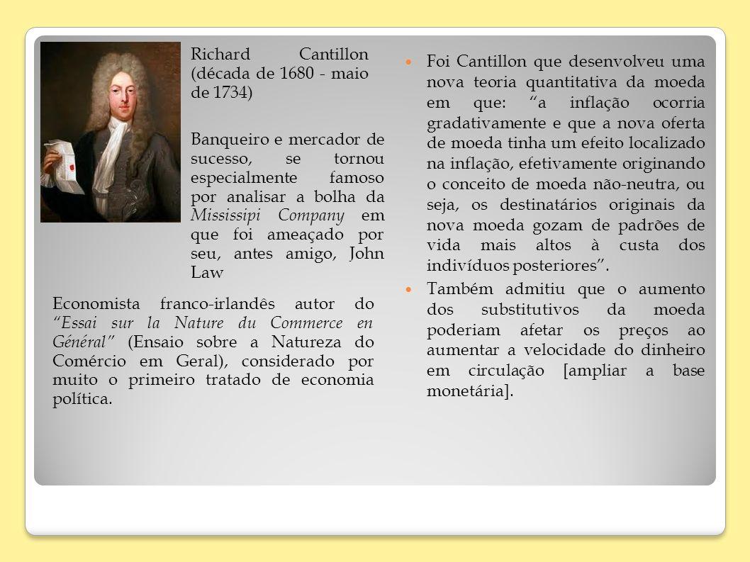 Foi Cantillon que desenvolveu uma nova teoria quantitativa da moeda em que: a inflação ocorria gradativamente e que a nova oferta de moeda tinha um ef