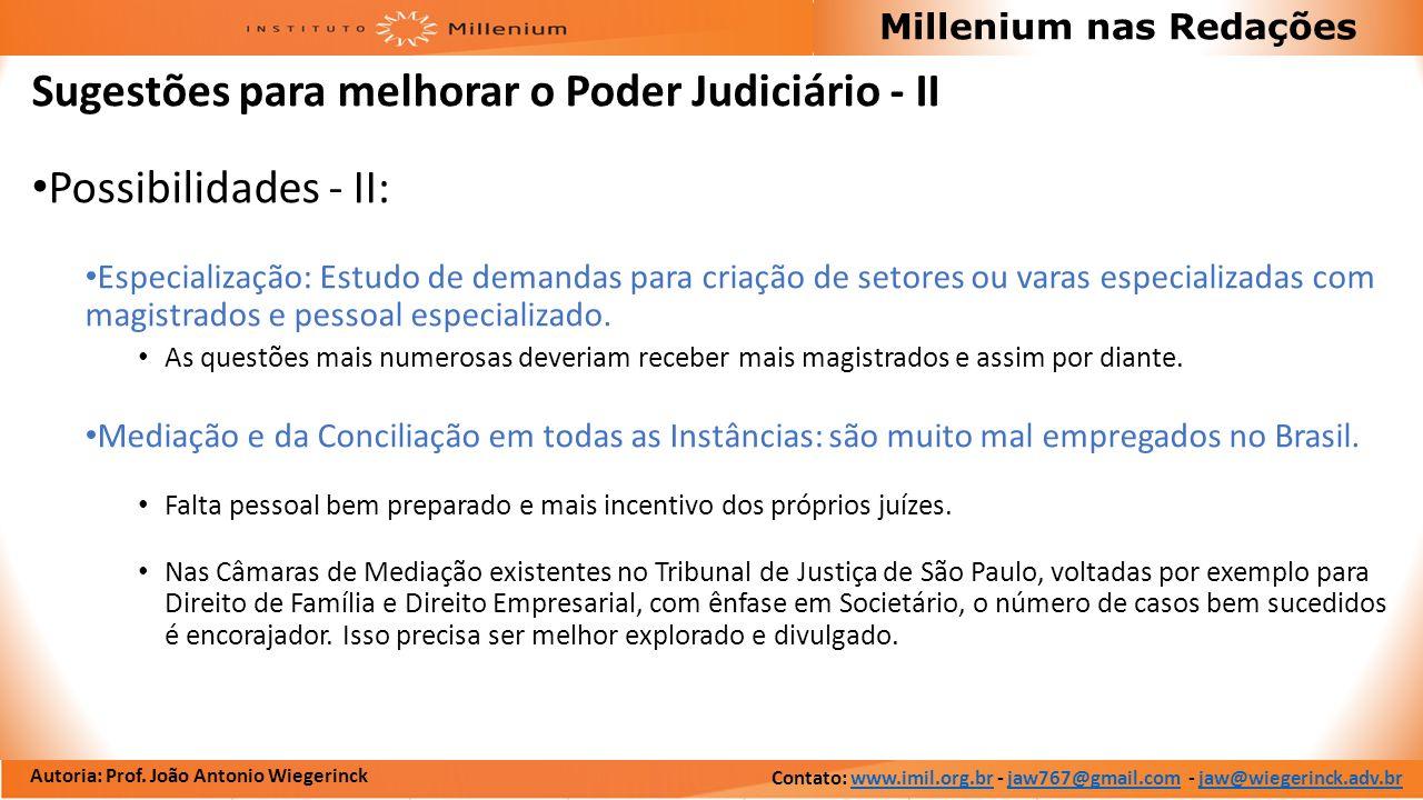 Autoria: Prof. João Antonio Wiegerinck Millenium nas Redações Sugestões para melhorar o Poder Judiciário - II Possibilidades - II: Especialização: Est