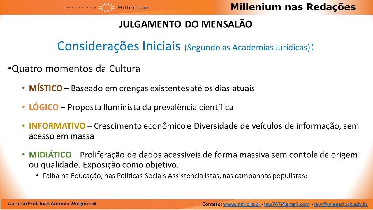 Autoria: Prof. João Antonio Wiegerinck Millenium nas Redações JULGAMENTO DO MENSALÃO Considerações Iniciais (Segundo as Academias Jurídicas) : Quatro