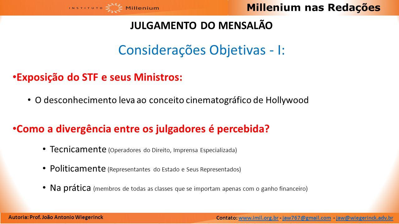 Autoria: Prof. João Antonio Wiegerinck Millenium nas Redações JULGAMENTO DO MENSALÃO Considerações Objetivas - I: Exposição do STF e seus Ministros: O