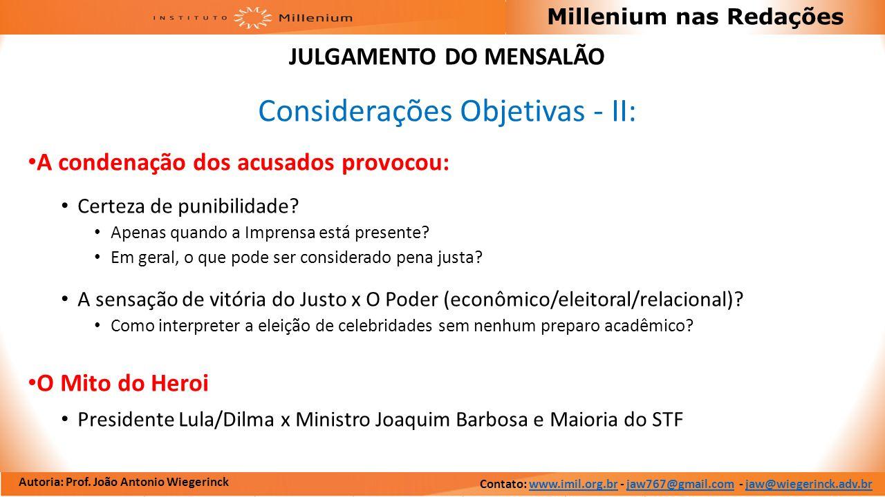 Autoria: Prof. João Antonio Wiegerinck Millenium nas Redações JULGAMENTO DO MENSALÃO Considerações Objetivas - II: A condenação dos acusados provocou: