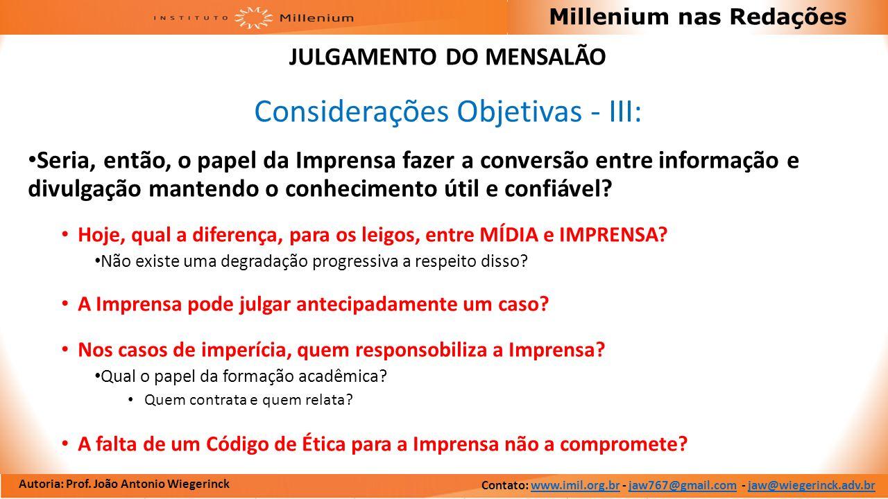 Autoria: Prof. João Antonio Wiegerinck Millenium nas Redações JULGAMENTO DO MENSALÃO Considerações Objetivas - III: Seria, então, o papel da Imprensa