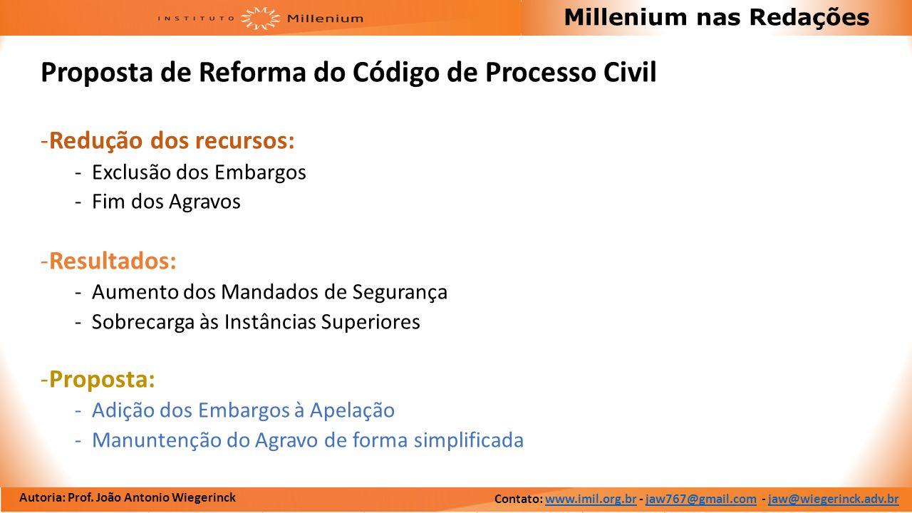 Autoria: Prof. João Antonio Wiegerinck Millenium nas Redações Proposta de Reforma do Código de Processo Civil -Redução dos recursos: -Exclusão dos Emb