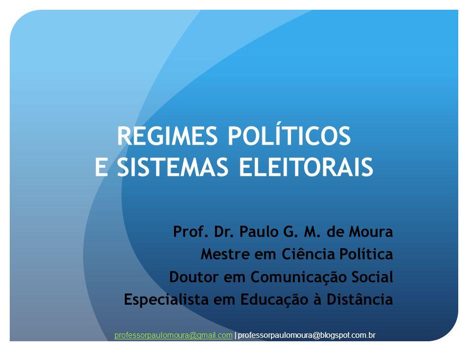REGIMES POLÍTICOS E SISTEMAS ELEITORAIS Prof. Dr. Paulo G. M. de Moura Mestre em Ciência Política Doutor em Comunicação Social Especialista em Educaçã