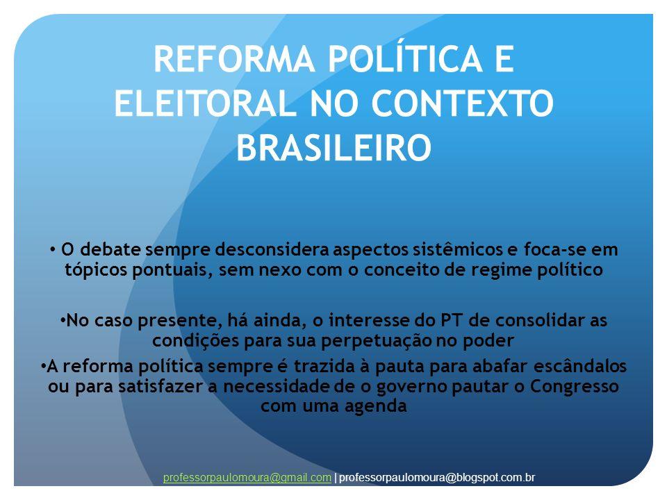 REFORMA POLÍTICA E ELEITORAL NO CONTEXTO BRASILEIRO O debate sempre desconsidera aspectos sistêmicos e foca-se em tópicos pontuais, sem nexo com o con