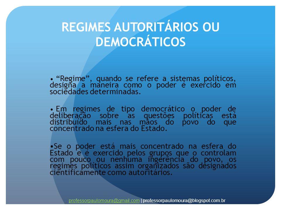 REGIMES AUTORITÁRIOS OU DEMOCRÁTICOS Regime, quando se refere a sistemas políticos, designa a maneira como o poder é exercido em sociedades determinad