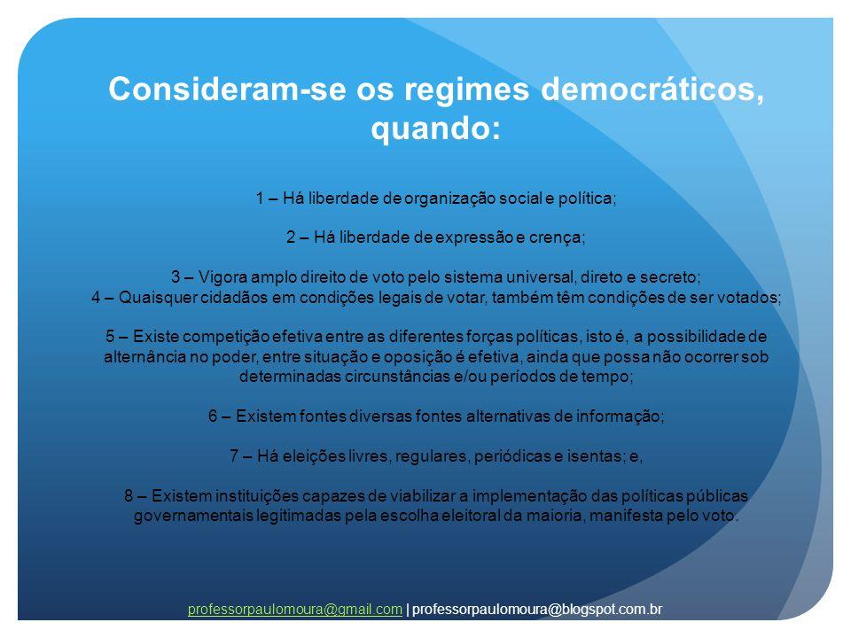 professorpaulomoura@gmail.comprofessorpaulomoura@gmail.com | professorpaulomoura@blogspot.com.br Consideram-se os regimes democráticos, quando: 1 – Há