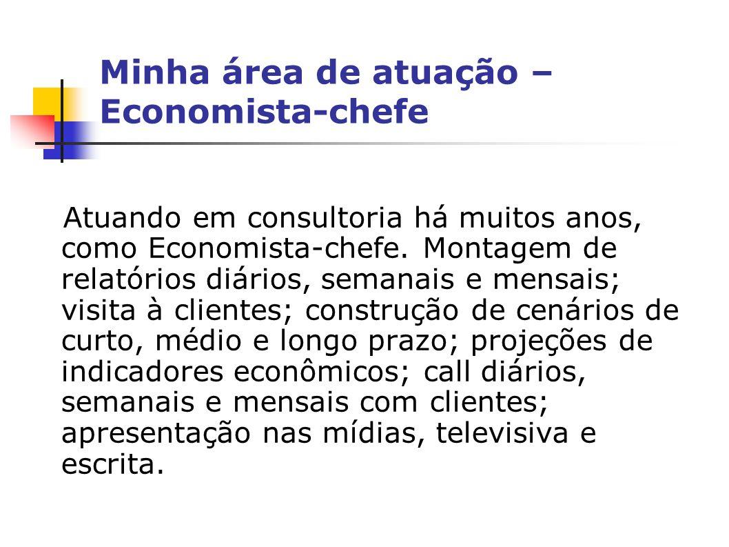 Minha área de atuação – Economista-chefe Atuando em consultoria há muitos anos, como Economista-chefe.