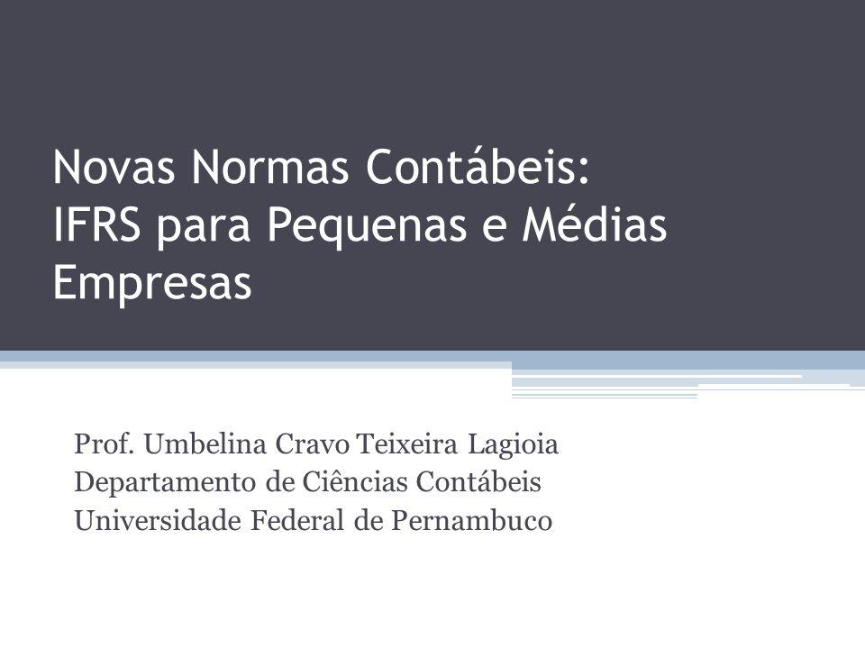 Novas Normas Contábeis: IFRS para Pequenas e Médias Empresas Prof. Umbelina Cravo Teixeira Lagioia Departamento de Ciências Contábeis Universidade Fed