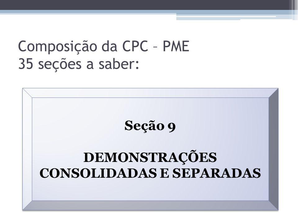 Composição da CPC – PME 35 seções a saber: Seção 9 DEMONSTRAÇÕES CONSOLIDADAS E SEPARADAS Seção 9 DEMONSTRAÇÕES CONSOLIDADAS E SEPARADAS