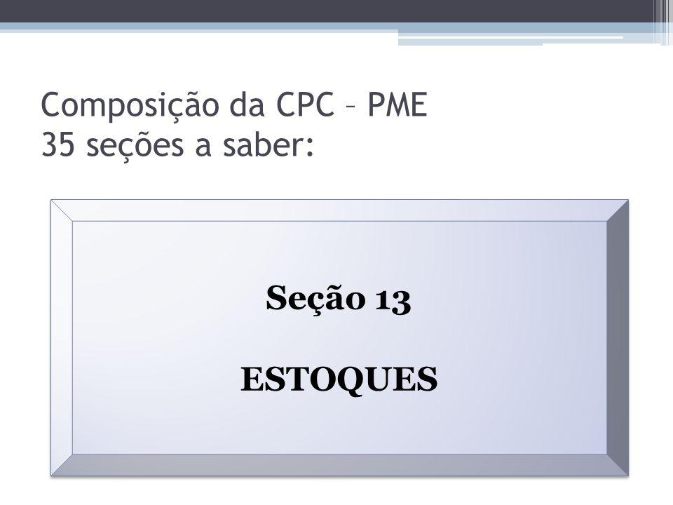 Composição da CPC – PME 35 seções a saber: Seção 13 ESTOQUES Seção 13 ESTOQUES