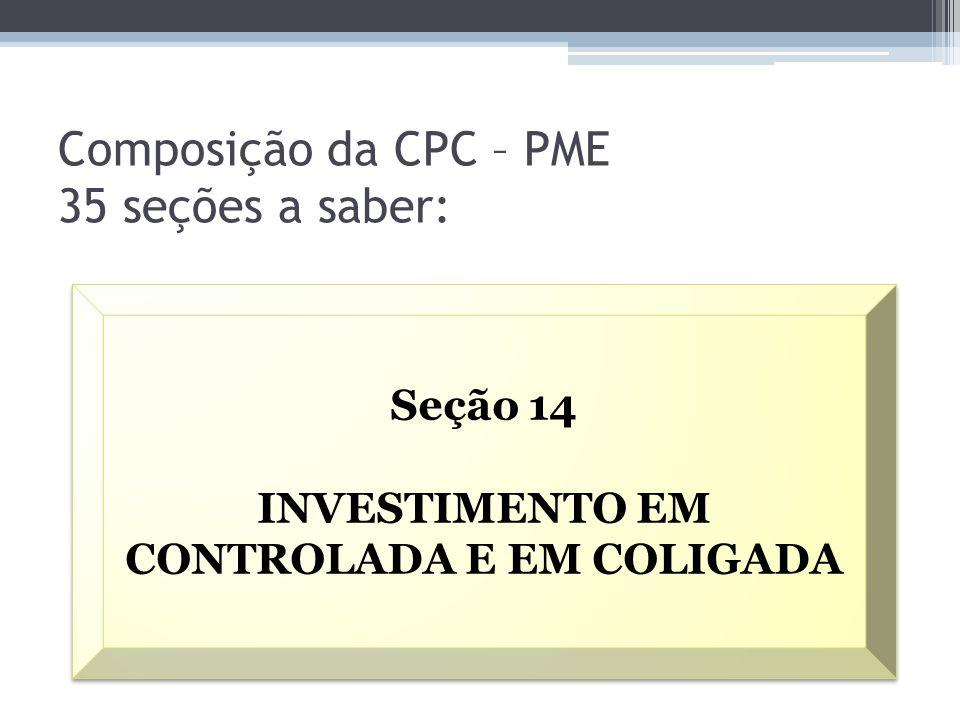 Composição da CPC – PME 35 seções a saber: Seção 14 INVESTIMENTO EM CONTROLADA E EM COLIGADA Seção 14 INVESTIMENTO EM CONTROLADA E EM COLIGADA
