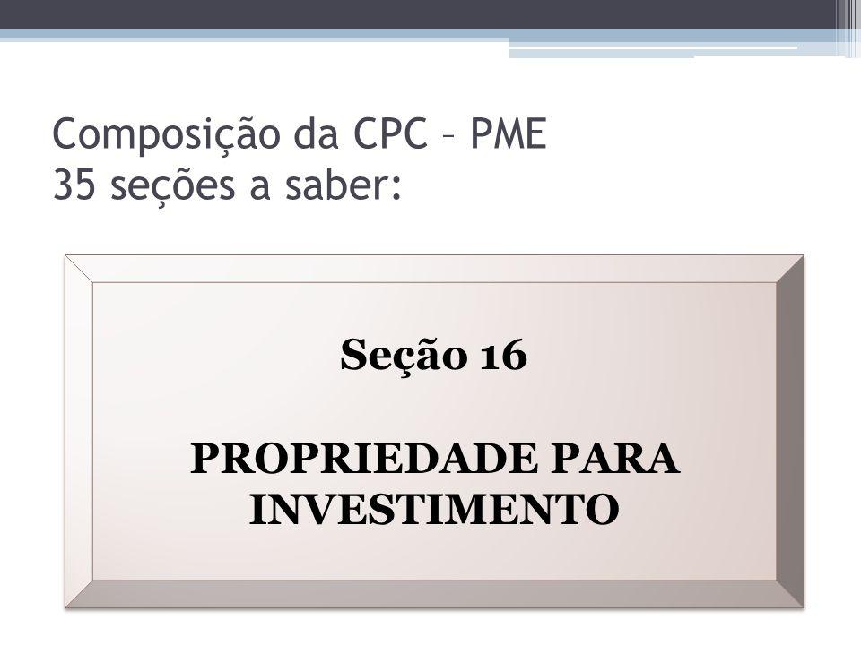 Composição da CPC – PME 35 seções a saber: Seção 16 PROPRIEDADE PARA INVESTIMENTO Seção 16 PROPRIEDADE PARA INVESTIMENTO