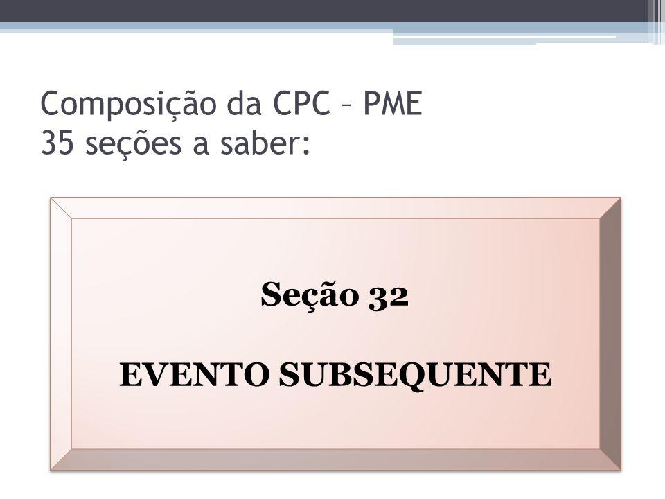 Composição da CPC – PME 35 seções a saber: Seção 32 EVENTO SUBSEQUENTE Seção 32 EVENTO SUBSEQUENTE