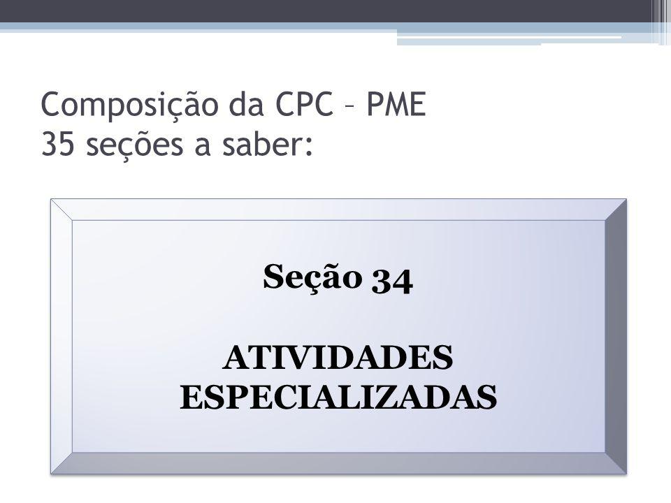 Composição da CPC – PME 35 seções a saber: Seção 34 ATIVIDADES ESPECIALIZADAS Seção 34 ATIVIDADES ESPECIALIZADAS