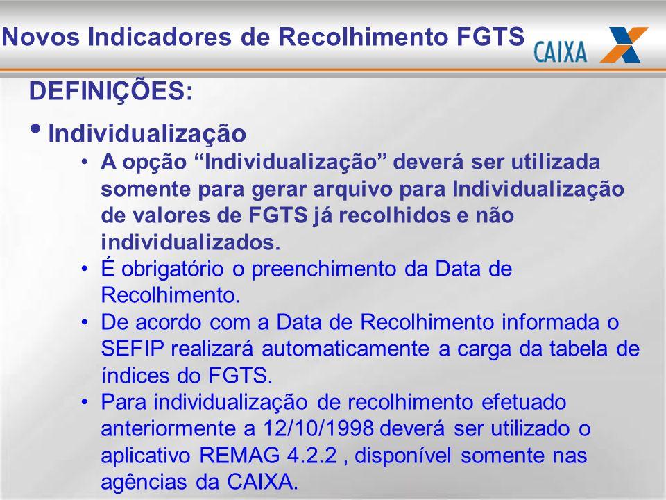 DEFINIÇÕES: Individualização A opção Individualização deverá ser utilizada somente para gerar arquivo para Individualização de valores de FGTS já reco