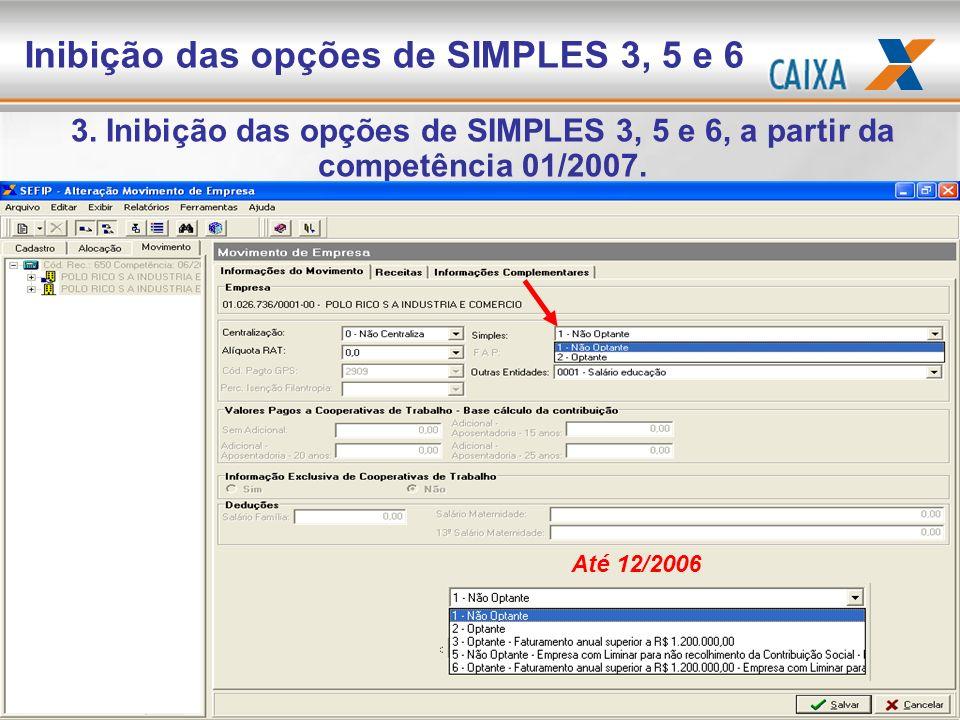 3. Inibição das opções de SIMPLES 3, 5 e 6, a partir da competência 01/2007. Inibição das opções de SIMPLES 3, 5 e 6 Até 12/2006