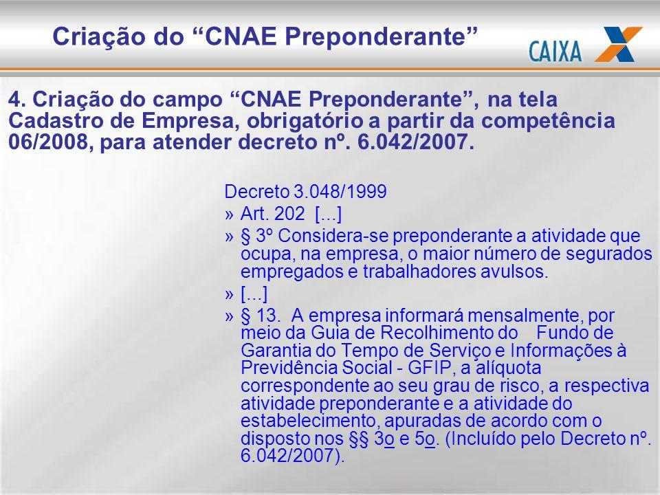 4. Criação do campo CNAE Preponderante, na tela Cadastro de Empresa, obrigatório a partir da competência 06/2008, para atender decreto nº. 6.042/2007.