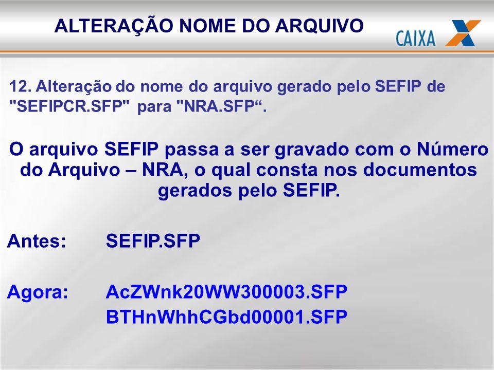 O arquivo SEFIP passa a ser gravado com o Número do Arquivo – NRA, o qual consta nos documentos gerados pelo SEFIP. Antes: SEFIP.SFP Agora: AcZWnk20WW