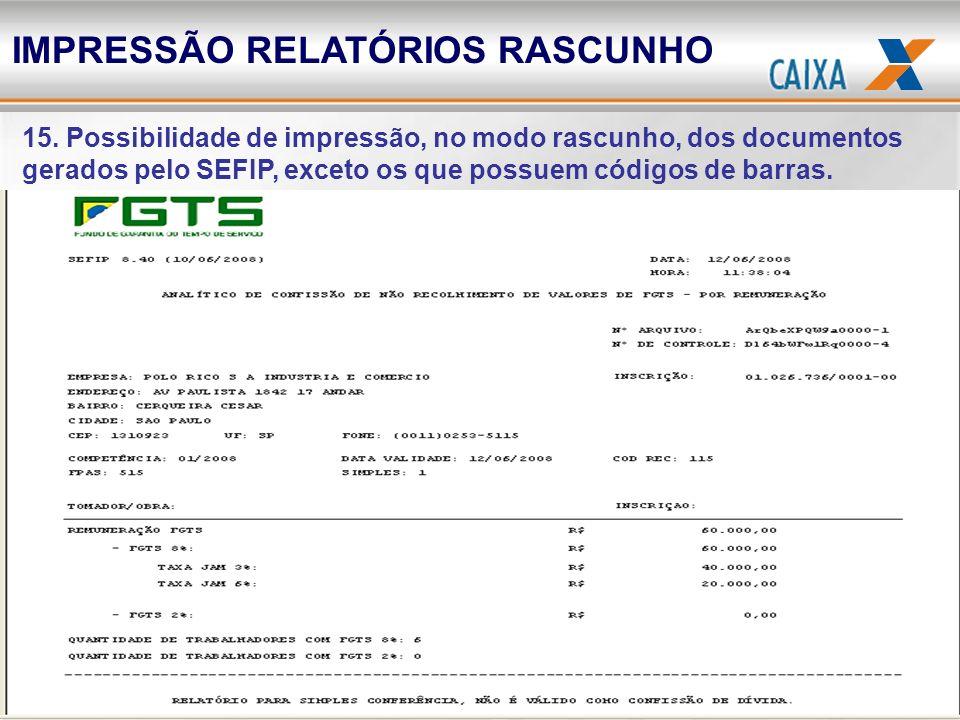 15. Possibilidade de impressão, no modo rascunho, dos documentos gerados pelo SEFIP, exceto os que possuem códigos de barras. IMPRESSÃO RELATÓRIOS RAS