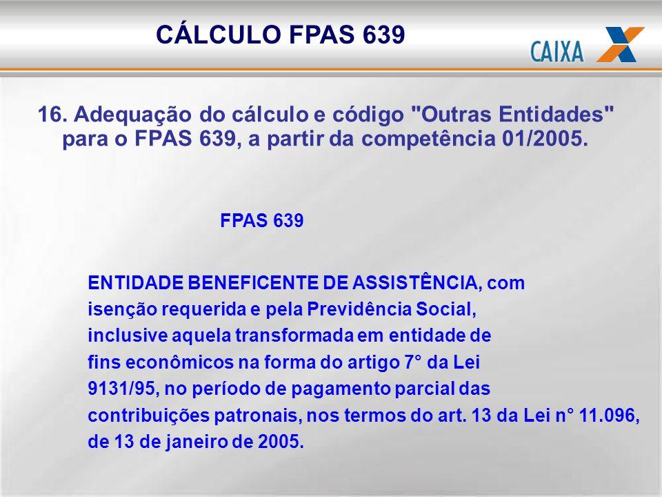FPAS 639 ENTIDADE BENEFICENTE DE ASSISTÊNCIA, com isenção requerida e pela Previdência Social, inclusive aquela transformada em entidade de fins econô