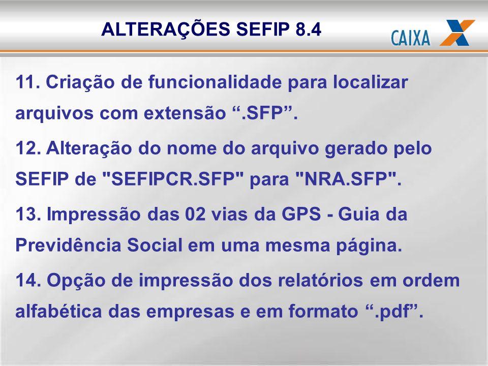 11. Criação de funcionalidade para localizar arquivos com extensão.SFP. 12. Alteração do nome do arquivo gerado pelo SEFIP de