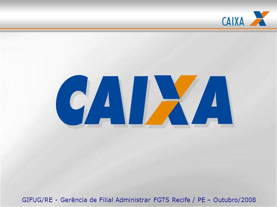 GIFUG/RE - Gerência de Filial Administrar FGTS Recife / PE – Outubro/2008