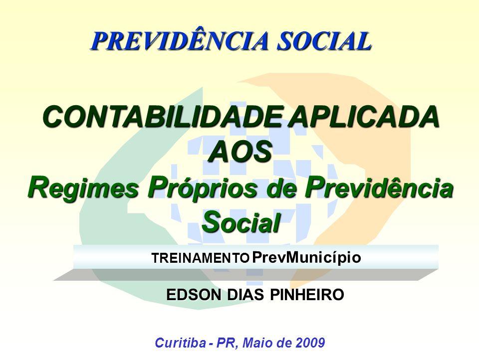 Curitiba - PR, Maio de 2009 CONTABILIDADE APLICADA AOS R egimes P róprios de P revidência S ocial PREVIDÊNCIA SOCIAL EDSON DIAS PINHEIRO EDSON DIAS PINHEIRO TREINAMENTO PrevMunicípio