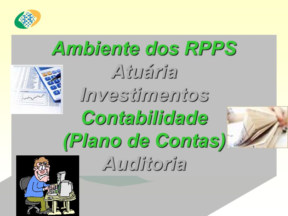 Ambiente dos RPPS Atuária Investimentos Contabilidade (Plano de Contas) Auditoria