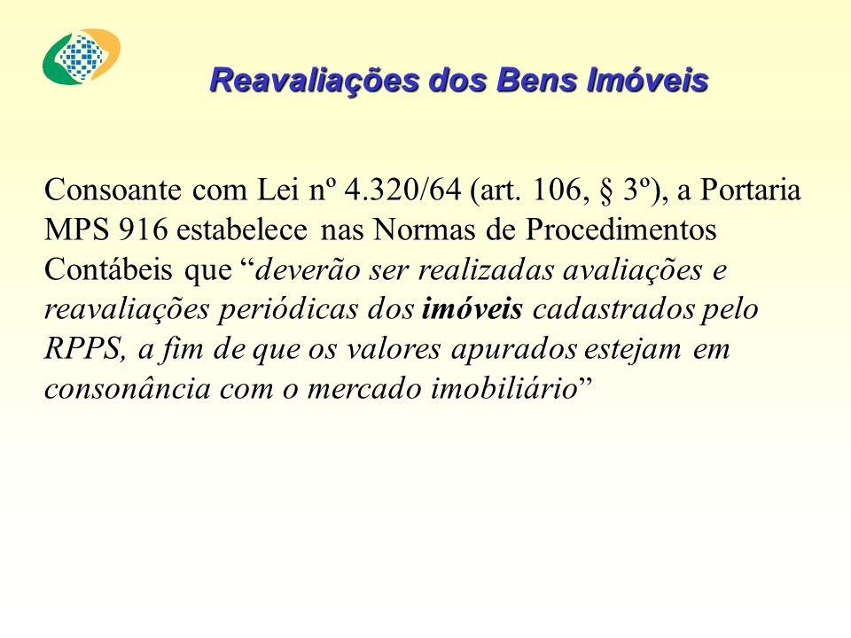 Reavaliações dos Bens Imóveis Consoante com Lei nº 4.320/64 (art. 106, § 3º), a Portaria MPS 916 estabelece nas Normas de Procedimentos Contábeis que
