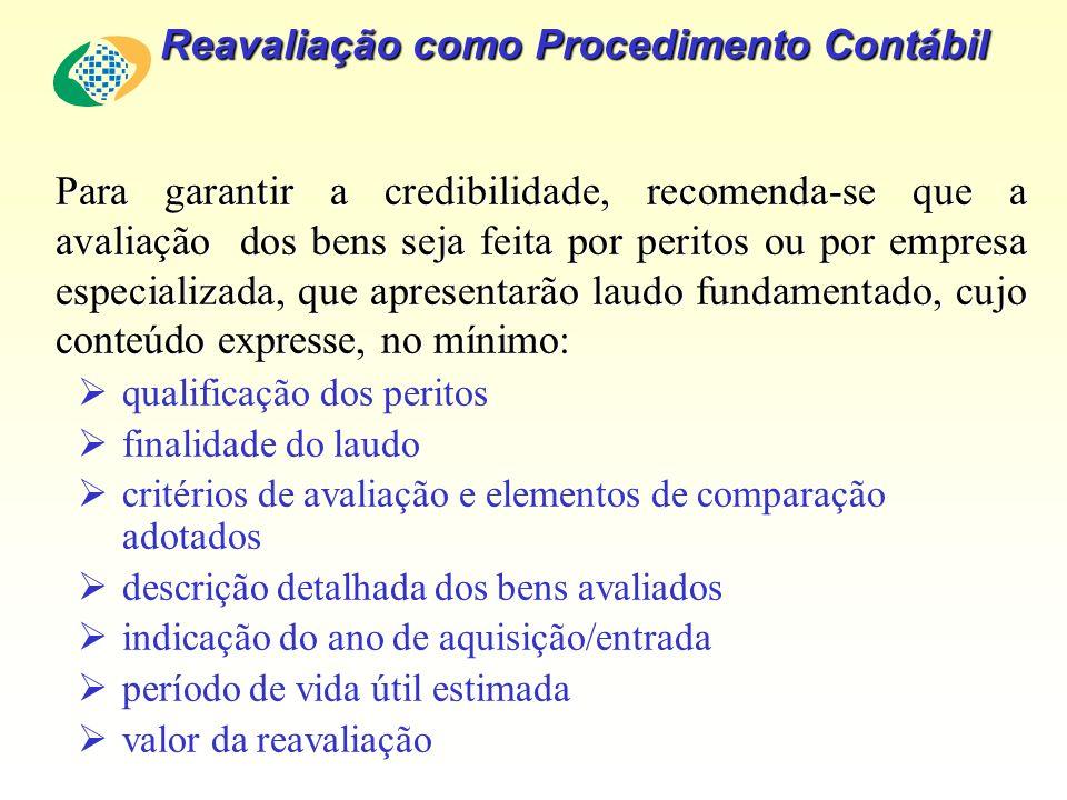 Reavaliação como Procedimento Contábil Para garantir a credibilidade, recomenda-se que a avaliação dos bens seja feita por peritos ou por empresa espe