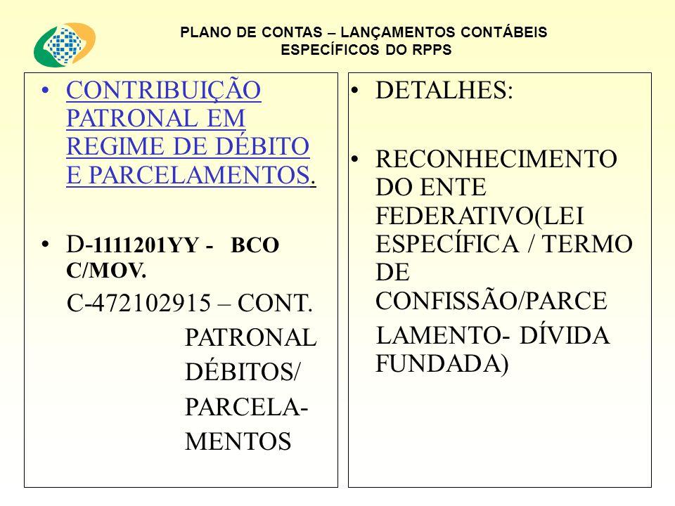 PLANO DE CONTAS – LANÇAMENTOS CONTÁBEIS ESPECÍFICOS DO RPPS CONTRIBUIÇÃO PATRONAL EM REGIME DE DÉBITO E PARCELAMENTOS.