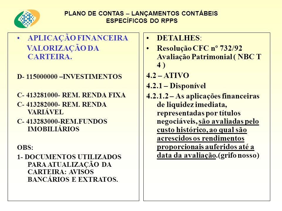 PLANO DE CONTAS – LANÇAMENTOS CONTÁBEIS ESPECÍFICOS DO RPPS APLICAÇÃO FINANCEIRA VALORIZAÇÃO DA CARTEIRA. D- 115000000 –INVESTIMENTOS C- 413281000- RE