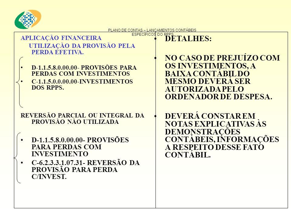 PLANO DE CONTAS – LANÇAMENTOS CONTÁBEIS ESPECÍFICOS DO RPPS APLICAÇÃO FINANCEIRA UTILIZAÇÃO DA PROVISÃO PELA PERDA EFETIVA. D-1.1.5.8.0.00.00- PROVISÕ